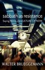Sabbath as Resistance: Saying No to the Culture of Now by Walter Brueggemann (Paperback, 2014)
