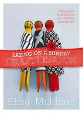 Lazing on a Sunday Crafternoon: Little Projects for People with Just a Little