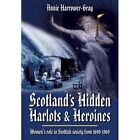 Scotland's Hidden Harlots and Heroines: Women's Role in Scottish Society from 1690-1969 by Annie Harrower-Gray (Paperback, 2014)