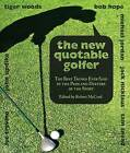 New Quotable Golfer: The Best Things Ever Said by the Pros and Duffers of the Sport by Rowman & Littlefield (Paperback, 2008)