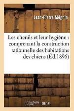 Les Chenils Et Leur Hygia]ne: Comprenant La Construction Rationnelle Des...