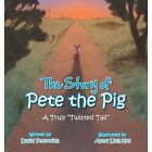 "Story of Pete The Pig a Truly ""twisted Tail"" 9781481700436 by David Petkovich"