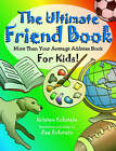 The Ultimate Friend Book: More Than Your Average Address Book for Kids! by Kristen Eckstein (Paperback / softback, 2004)