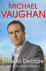 Michael Vaughan: Time to Declare - My Autobiography by Michael Vaughan (Hardback, 2009)