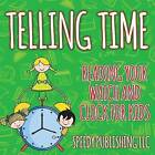 Telling Time: Reading Your Watch and Clock for Kids by Speedy Publishing LLC (Paperback / softback, 2015)