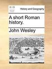 A Short Roman History. by John Wesley (Paperback / softback, 2010)