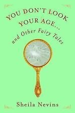 You Don't Look Your Age... : And Other Fairy Tales by Sheila Nevins (2017, Hardc