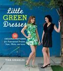 Little Green Dresses : 50 Original Patterns for Repurposed Dresses, Tops, Skirts, and More by Erica Beckman and Tina Sparkles (2010, Paperback)