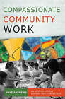 Compassionate Community Work: An Introductory Course for Christians by Dave Andrews (Paperback, 2006)
