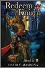 Redeem The Knight Parts I & II 9781312142749 by David V. Mammina Paperback