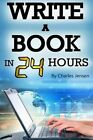 Write a Book in 24 Hours: Book Writing Tips for Fiction and Non-Fiction (Writing Skills, Writing Tips, Writing Fast, How to Write Fast, How to Write Books, Write Books, Writing Books) by Charles Jensen (Paperback / softback, 2015)