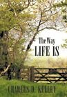 The Way Life Is Kelley Biography General Authorhouse Hardback 9781452077116