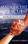 The Magnificent Rescue by Michael G Dobbins (Paperback / softback, 2010)