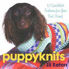 Puppyknits: 12 Fast and Easy Quickknits by Jil Eaton (Hardback, 2005)