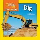 Look and Learn: Dig (Look&Learn) by National Geographic Kids (Board book, 2015)