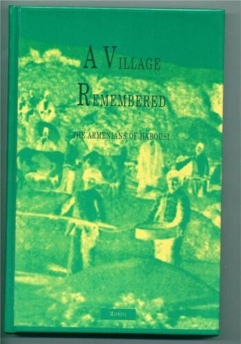 VILLAGE LIFE REMEMBERED ARMENIANS OF HABOUSI Near Kharpert city Armenia Armenian