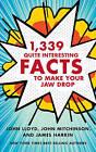 1,339 Quite Interesting Facts to Make Your Jaw Drop by John Mitchinson, John Lloyd, James Harkin (Hardback, 2014)