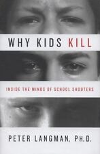 Why Kids Kill: Inside the Minds of School Shooters, Langman, Peter, Good Book