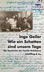 Wie ein Schatten sind unsere Tage von Inge Geiler (2012, Gebundene Ausgabe)