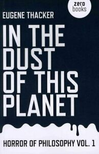 In-the-Dust-of-This-Planet-by-Eugene-Thacker-9781846946769-Brand-New