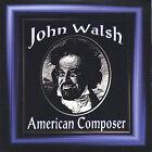 American Composer by John Walsh (CD, Dec-2004, John Walsh)