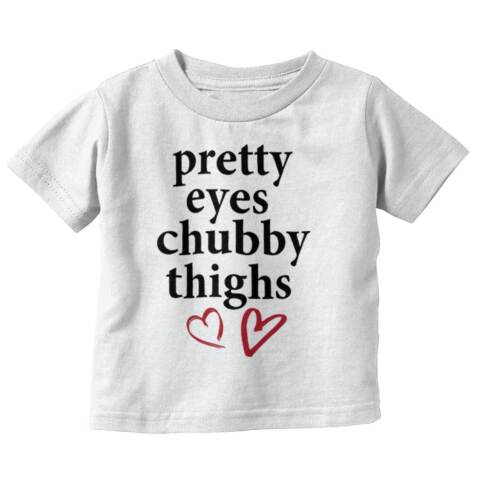 Pretty Eyes Chubby Thighs Cute Funny Infant Flirt Hearts Baby Toddler Infant T