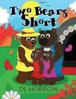 Two Bears Short by Dj Morrow (Paperback / softback, 2013)