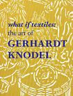 What If Textiles: The Art of Gerhardt Knodel by Gerhart Schroder, Douglas Dawson (Hardback, 2015)