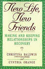 New Life, New Friends: Making and Keeping Relationships in Recovery by Christina Baldwin (Paperback / softback)