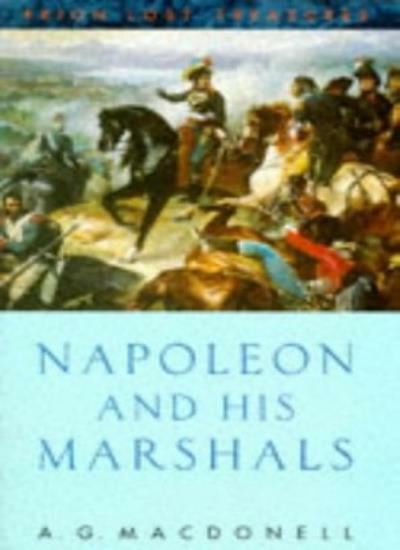 Napoleon and His Marshals (Lost Treasures) By A.G. Macdonell