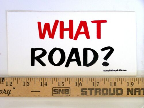 What Road * Magnet Magnetic Bumper Sticker