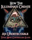 How the Illuminati Create an Undetectable Total Mind Controlled Slave by Illuminati Formula (Paperback / softback)