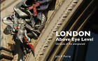 London Above Eye Level: Glimpses of the Unexpected by Frances Lincoln Publishers Ltd (Paperback, 2007)
