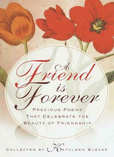 A Friend Is Forever: Precious Poems That Celebrate the Beauty of Friendship