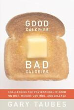 Good Calories, Bad Calories : Challenging the Conventional Wisdom on Diet, Weight Control, and Disease by Gary Taubes (2007, Hardcover)
