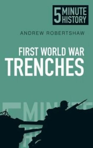 1 of 1 - 5 Minute History: First World War Trenches - Andrew Robertshaw - PAPERBACK - NEW