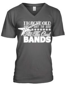 But I Got To See All The Cool Bands Men/'s T-shirt I May Be Old