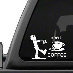 Zombie Need Coffee Vinyl Decal Sticker Morning Cup Of