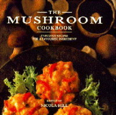 1 of 1 - THE MUSHROOM COOKBOOK, Hill, Nicola (edited by), Very Good Book