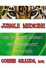 Jungle Medicine: One Woman's Journey from Pharmacist to Shaman by Connie Grauds (Paperback / softback, 2007)