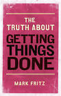 The Truth About Getting Things Done (New) by Mark Fritz (Paperback, 2011)