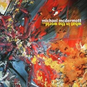 Michael-Mcdermott-What-IN-The-World-Nuovo-CD