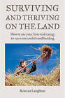 Surviving and Thriving on the Land: How to Use Your Spare Time and Energy to Run a Successful Smallholding by Rebecca Laughton (Paperback, 2008)