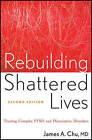 Rebuilding Shattered Lives: Treating Complex PTSD and Dissociative Disorders by James A. Chu (Paperback, 2011)