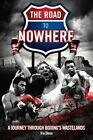 Road to Nowhere: A Journey Through Boxing's Wastelands by Tris Dixon (Paperback, 2016)