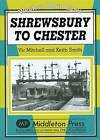 Shrewsbury to Chester by Vic Mitchell, Keith Smith (Hardback, 2010)