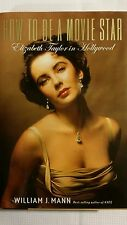 How to Be a Movie Star : Elizabeth Taylor in Hollywood by William J. Mann (2009,