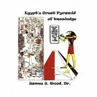 Egypt's Great Pyramid of Knowledge James 2c J. Wood Sr. Paperback 9781425980252