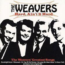 Hard, Ain't It Hard: Weavers Greatest Songs * by Weavers (The) (CD, Mar-2007,...