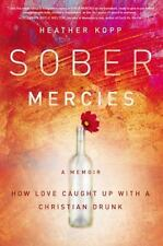 Sober Mercies: How Love Caught Up with a Christian Drunk-ExLibrary